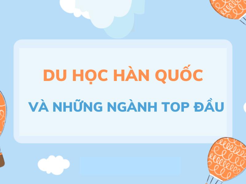 Du học Hàn Quốc và những ngành học TOP đầu bạn nên lựa chọn